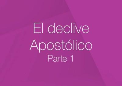 18 – El declive Apostólico (Parte 1)