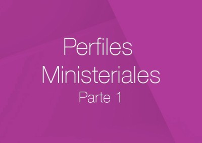 20 – Perfiles Ministeriales (Parte 1)