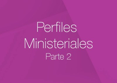 21 – Perfiles Ministeriales (Parte 2)